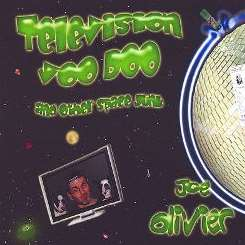 Joe Olivier - Television Voo Doo and Other Space Junk flac album